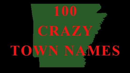 Some are weird, some are unique, and many are hard to pronounce. Here's a list of 100 crazy town names in Arkansas.