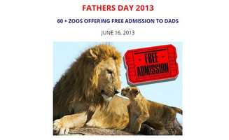 Several zoos throughout the country are offering free admission for dads on Father's Day.  Call your local zoo for more details.