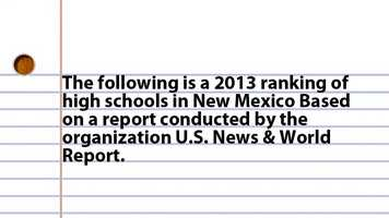 The following is a 2013 ranking of high schools in New Mexico Based on a report conducted by the organization U.S. News & World Report.