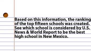 Based on this information, the ranking of the top twelve schools was created. See which school is considered by U.S. News & World Report to be the best high school in New Mexico.