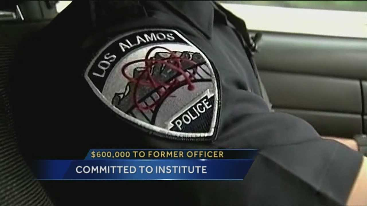Los Alamos County settles a lawsuit for $600,000 with a former police officer who claimed he was handcuffed, drugged and held against his will at a mental hospital by his supervisors at the department.