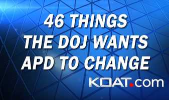 See the 46 recommendations the Department of Justice has for the Albuquerque Police Department.