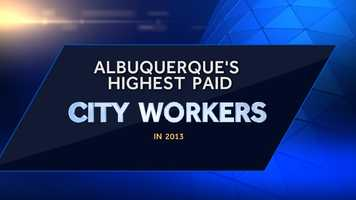 Click through this slideshow to see the city workers who made the most money in 2013