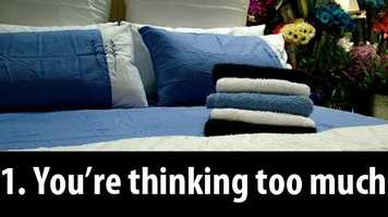 1. You're thinking too much: If your mind is racing or anxious it's difficult to fall asleep.