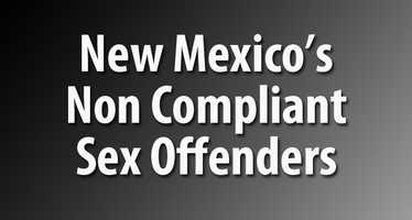 See the non complaint sex offenders listed on the New Mexico Department of Public Safety's online sex offender registry.