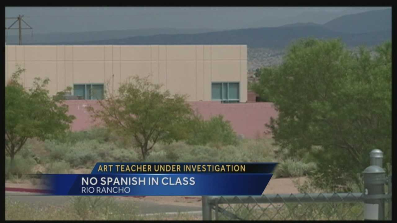 A Rio Rancho Middle School art teacher is under investigation after being accused of telling a student she couldn't speak Spanish in class.