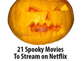 Want to watch something spooky on Halloween night? We've got you covered with 21 horror flicks that you can stream on Netflix.