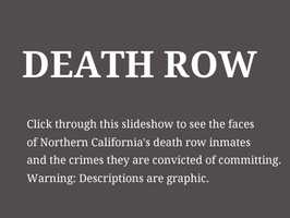 Click through this slideshow to see the faces of Northern California's death row inmates and the crimes they are convicted of committing. Warning: Descriptions are graphic.Source:California Department of Corrections and Rehabilitation