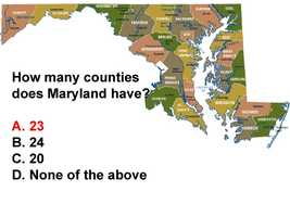 Maryland has 23 counties and the independent city of Baltimore.