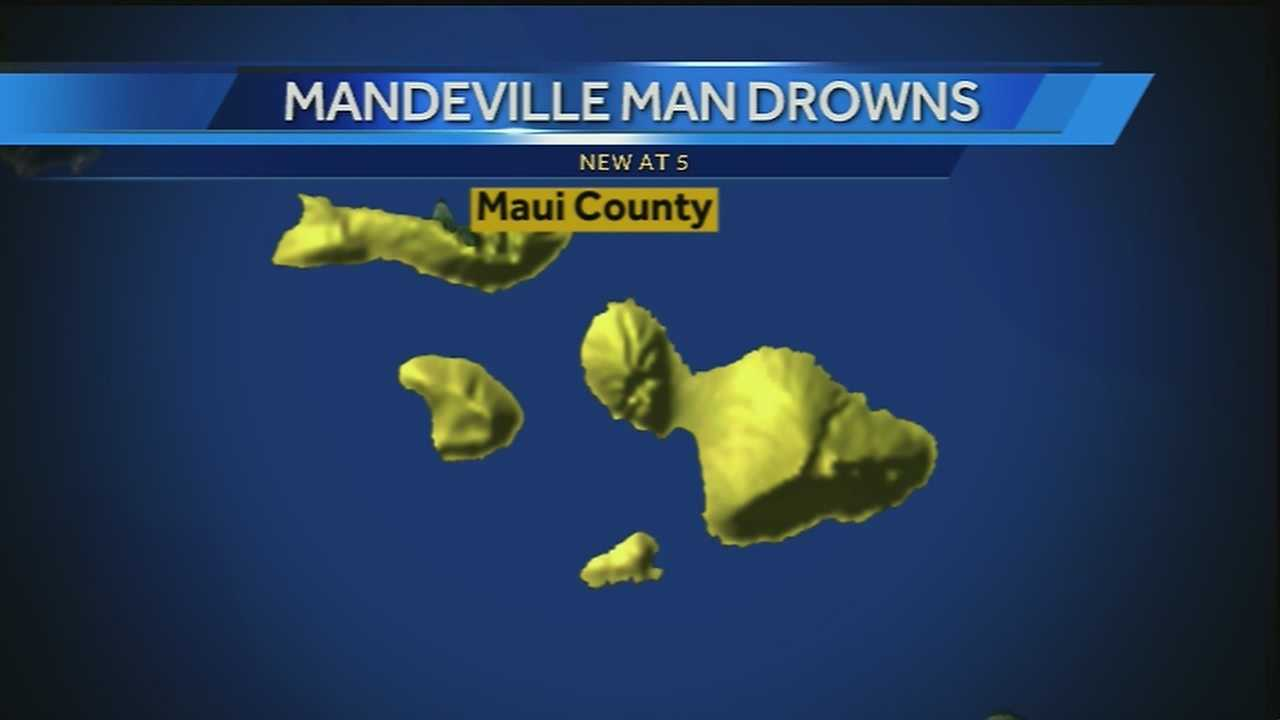 A Mandeville man died in Maui on Thursday.
