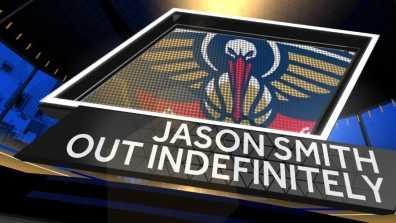 Jason Smith out indefinitely