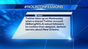 Twitter blew up on Wednesday when a shared Twitter account (@BeingNOLA) asked followers to confess their deepest, darkest secrets about New Orleans. Don't judge them - for their sins may be your very own! Share your #NOLAConfessions in the comments below or send us a Tweet @WDSU!