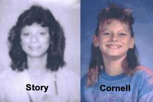 "Lisa Story and Robin Cornell, killed in May 1990Florida Department of Law Enforcement:Sometime between the hours of 11:00 P.M. on May 9 1990, and 4:00 A.M. on May 10 1990, unknown assailant(s) entered a residence located at 631 SE 12 Avenue, Unit # 100, also known as the Courtyards Apartments, Cape Coral, Florida and murdered Robin Cornell, 11 year old white female and Lisa Story, 32 year old white female. Both victims were sexually assaulted, post-mortem. The assailant(s) removed the following items from the premise, prior to their escape. Square case, Seiko, men's gold watch. The following words are Inscribed on the back of the watch, ""To Randy, Happy Birthday, 5/11/90, All my love, Lisa"". Florida drivers license, in the name of Lisa Story, and a credit card in the name of Lisa Story. If you have any information that may be of assistance to this investigation, please contact Investigator Fidel Balan, Cape Coral Police Department, 239-573-3042."