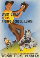 The War Food Administration produced this poster in 1943. World War II was taking its toll on food supplies. In 1944, the U.S. expanded the federal school lunch program, making available more funds to purchase more food.