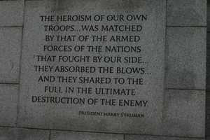 """The heroism of our own troops... was matched by that of the armed forces of the nations that fought by our side... they absorbed the blows... and shared to the full in the ultimate destruction of the enemy.""  -President Harry S. Truman"