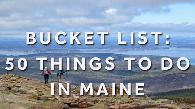From the mountains to the coast Maine offers it all. Check out our bucket list of 50 things to do in our state. The list is in no particular order.