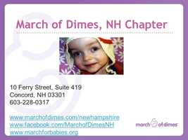 To connect with the March of Dimes New Hampshire Chapter, call the number listed above or click one of the links below and make a difference.http://www.marchofdimes.com/newhampshirehttp://www.facebook.com/MarchofDimesNHhttp://www.marchforbabies.org