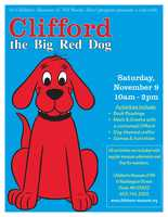 Nov. 9: Visit from Clifford the Big Red DogAt the Children's Museum of New Hampshire in Dover. Tickets are $9.