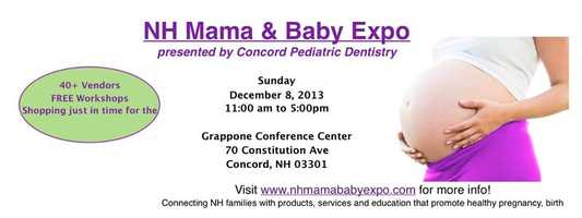 Dec. 8: NH Mama & Baby Expo presented by Concord Pediatric DentistryAt the Grappone Conference Center in Concord. Tickets are $5-10.