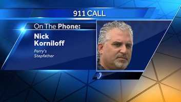 Just before 5 p.m. Friday, Perry's stepfather, Nick Korniloff, makes a 911 call that kickstarts the all-out search.