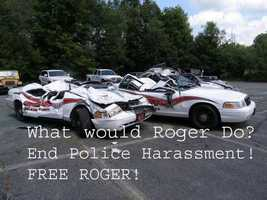 """""""What would Roger do? End police harassment! FREE ROGER!"""""""