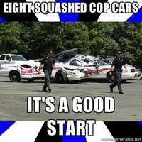 """""""Eight Squashed Cop Cars... It's a good start."""""""