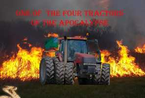 """""""One of the four tractors of the apocalypse."""""""