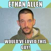 """""""Ethan Allen would've loved this guy!"""""""