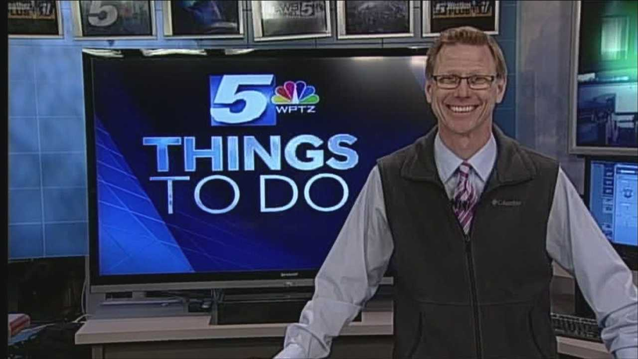 WPTZ's Tom Messner has a look at your things to do today,