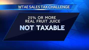 Fruit Juices made with 25% or more Real Fruit Juice are not Taxable... Learn More: Click Here