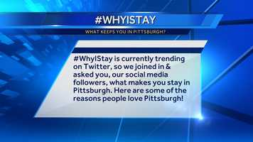 Tell us what keeps you in Pittsburgh! Is it family, friends, the rivers, sports...? We want to know! Tweet us @WTAE and include the hashtag #WhyIStay.