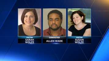Allen Wade was found guilty of killing Susan Wolfe and Sarah Wolfe at the sisters' East Liberty home.