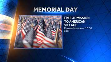 The American Village is offering free admission throughout the day. Remembrance events are set to begin at 10:30 a.m. and run through 3 p.m.