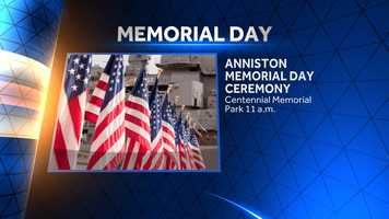 The city of Anniston is holding its annual Memorial Day ceremony at Centennial Memorial Park at 11 a.m.