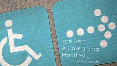 We Are: A Caregiving Manifesto