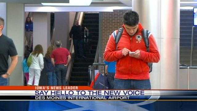 Travelers will notice a new voice greeting them as they navigate the Des Moines International Airport.
