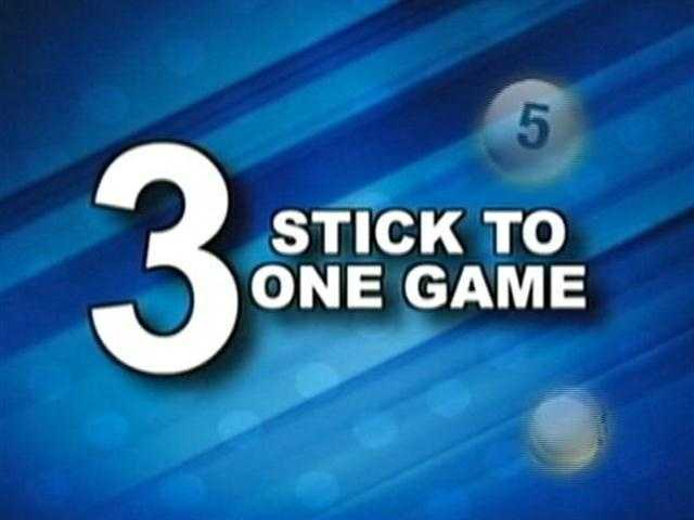 3. Stick to one game.