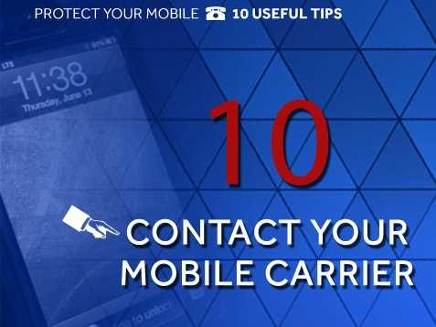 Contact mobile carrier: If your phone is stolen, contact your carrier immediately to have your number disabled.