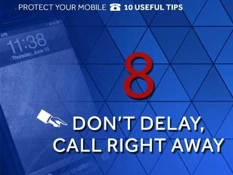 Don't delay: If your phone is stolen, find another phone right away to contact your local police station and report it as soon as possible.