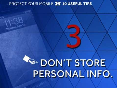 Avoid storing personal information: If your phone is stolen and a thief can gain access, make sure you've avoided storing personal information such as account numbers and passwords to prevent identity theft.