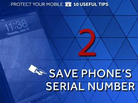 Save the serial number: Save your phone's serial number, model and make and store the information in a place where you know you can find it. Having the serial number can help prove the phone belongs to you.