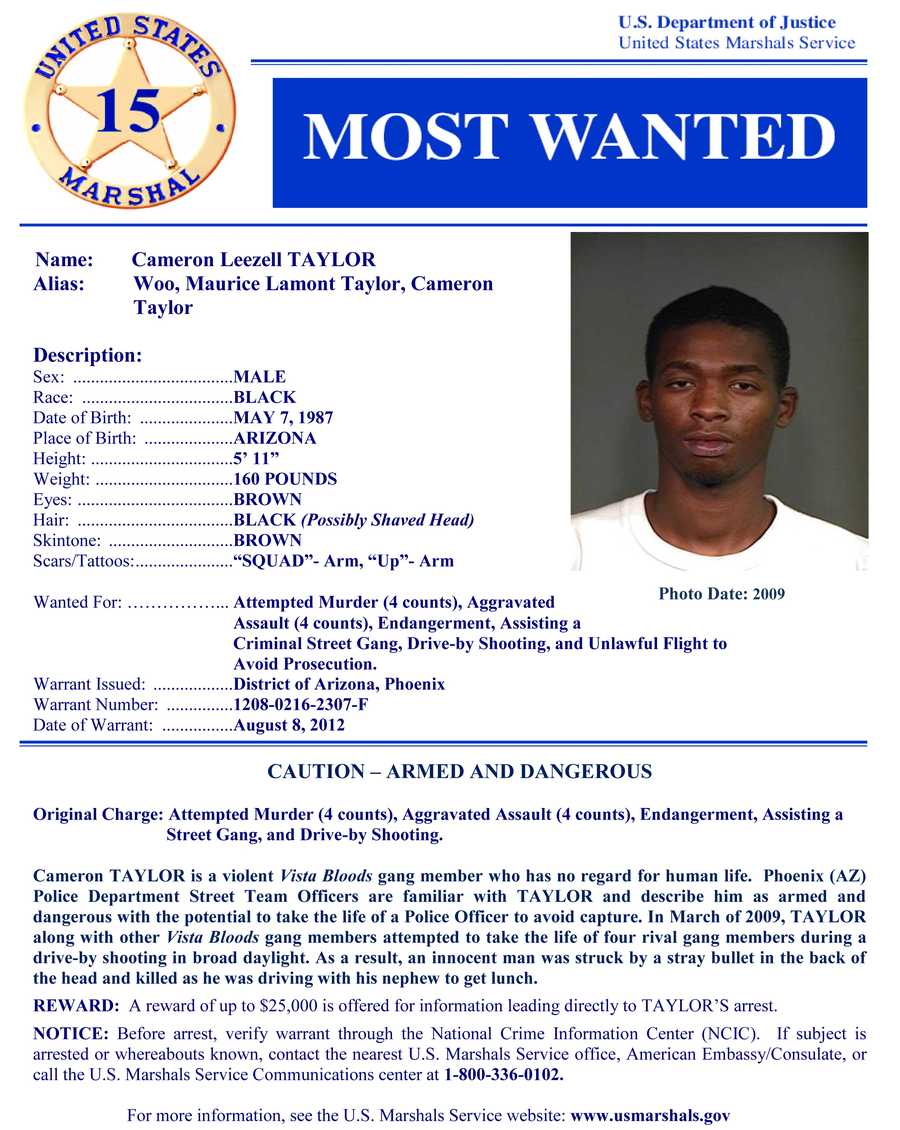Cameron Leezell TaylorWanted on charges of: Attempted murder (four counts), aggravated assault (four counts), endangerment, assisting a criminal street gang, drive-by shooting and unlawful flight toavoid prosecution.Click here to see full wanted poster