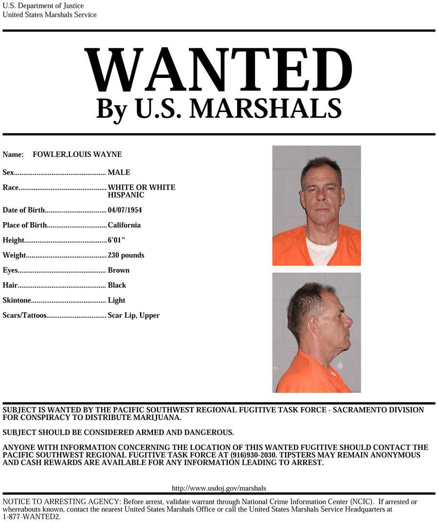 Louis Wayne Fowler: Fowler is wanted on suspicion of conspiring to distribute marijuana. If you know of Fowler's whereabouts, you are asked to call 916-930-2030.Click here to view enlarged image.