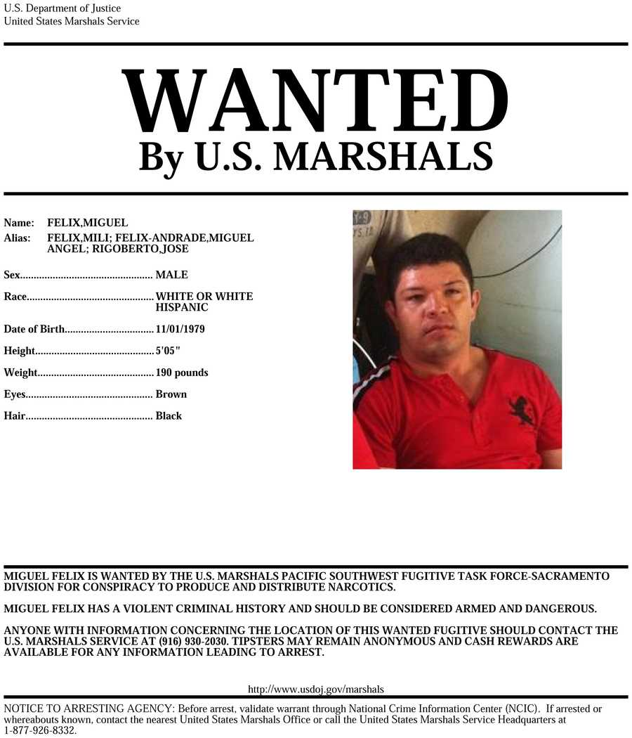 Miguel Felix: Felix is wanted on conspiracy to produce and distribute narcotics. If you know of Felix's whereabouts, you are asked to call 916-930-2030.Click here to view enlarged image.