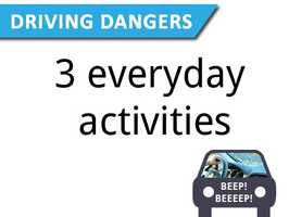 But there are some other everyday activities that could put you in as much risk as using your phone while driving.