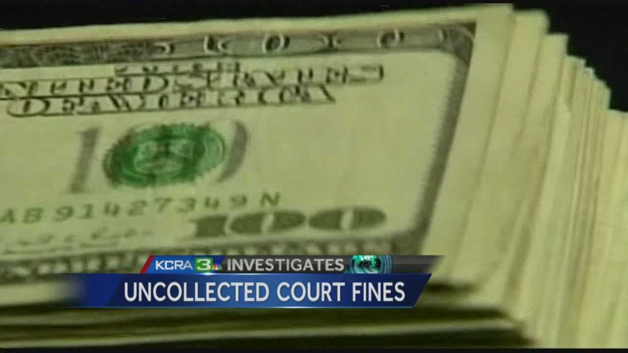 KCRA investigates why the courts haven't done a very good job of collecting court fees and fines totaling more than 10 billion dollars.