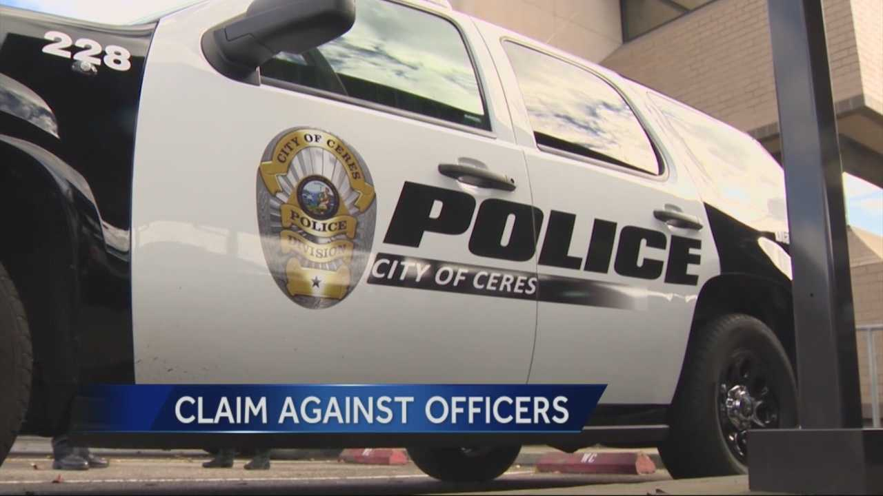 A claim has been filed against officers in Ceres.