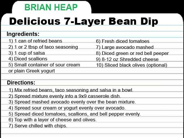 "KCRA Anchor Brian Heap shares a recipe for 7-layer dip. ""So easy and fresh tasting. Give me a big spoonful and a plate of tortilla chips, and I'm good to go."""
