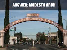 The arch was built in 1912 as a welcome sign for drivers entering Modesto.