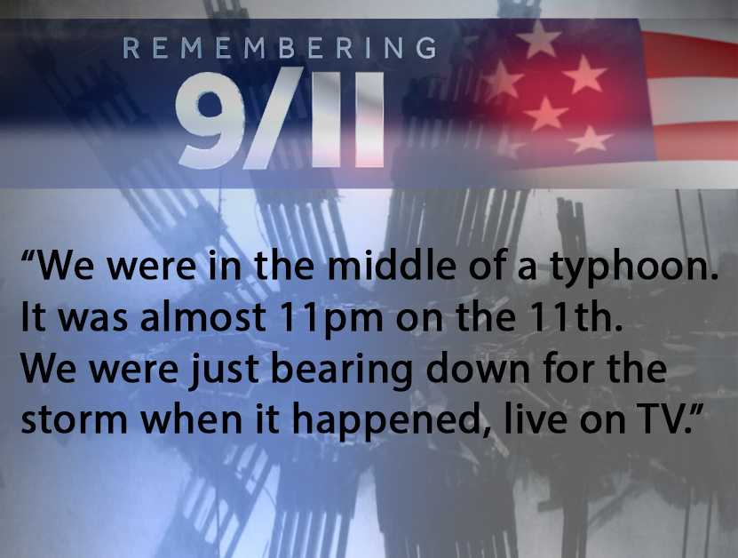 I was stationed in Okinawa, Japan. I was 19, (and on) my first Army assignment (and it was my) first time away from home. We were in the middle of a typhoon (and) it was almost 11 p.m. on (Sept.) 11. We were just bearing down for the storm when it happened live on TV. The second plane crashed into the second tower. We went into immediate lockdown and full recall. We had to try and place blocking barriers, but they kept getting blown down the street before the fire department could fill them with water. It was insane. My shift lasted a grand total of 21 hours with everything going on. I slept for four hours before coming back for another 14-hour shift. It was a very rough first few weeks. (It was a) little better once the storm finally passed. But still, it was horrific. We knew we were going to war. Some things you just can't make up. God bless the police officers, the firefighters and the civilians who lost their lives. God bless our derive members who lost their lives in the days, months and years that followed.--Jen Lynn